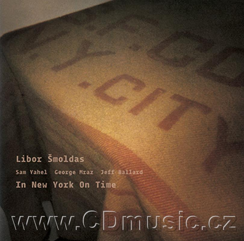 ŠMOLDAS L. IN NEW YORK ON TIME / L.Šmoldas guitar, S.Yahel piano, G.Mraz acoustic bass, J.