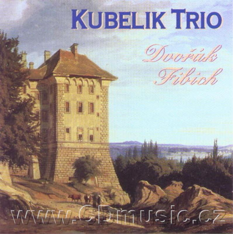 DVOŘÁK A. PIANO TRIO No.3 Op.65, FIBICH Z. PIANO TRIO IN F MINOR / Kubelík Trio
