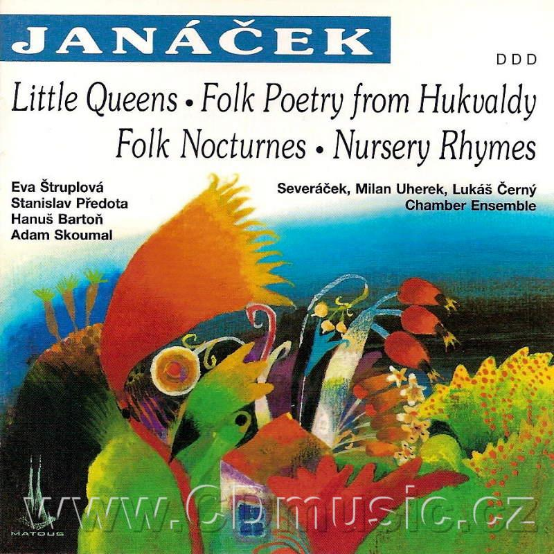JANÁČEK L. LITTLE QUEENS, FOLK POETRY FROM HUKVALDY, FOLK NOCTURNES, NURSERY RHYMES / E.Št