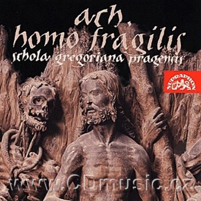 SCHOLA GREGORIANA PRAGENSIS - ACH, HOMO FRAGILIS (AH, FRAGILE MAN, MARY, RECOURCE OF SINNE