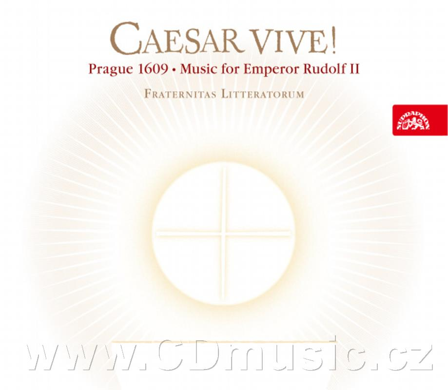 CAESAR VIVE! PRAGUE 1609 - MUSIC FOR EMPEROR RUDOLF II / Fraternitas Litteratorum (Choc du