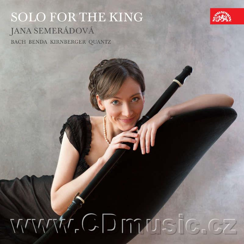 SOLO FOR THE KING (BACH J.S., KIRNBERGER J.P., QUANTZ J.J., BENDA F., ...) / J.Semerádová