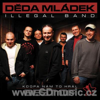 DĚDA MLÁDEK ILLEGAL BAND - KDOPA NÁM TO HRÁL - BEST OFF (this compilation 2003)