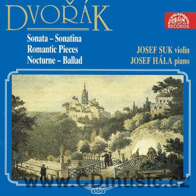 DVOŘÁK A. SONATA FOR VIOLIN AND PIANO, ROMANTIC PIECES, SONATINA / J.Suk violin, J.Hála
