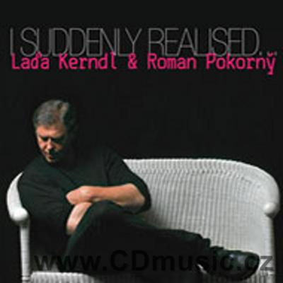 KERNDL L. + POKORNÝ R. - I SUDDENLY REALISED Music by R.Pokorný, D.Elington and J.Kern / L