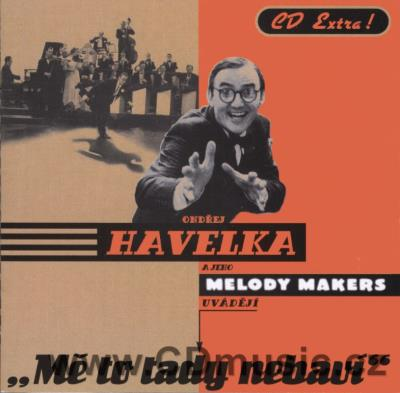 HAVELKA O. AND MELODY MAKERS - MĚ TO TADY NEBAVÍ - CD EXTRA = 16 tracks + 2 videos + photo