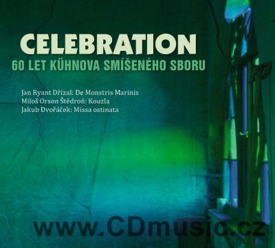 CELEBRATION - 60 YEARS OF KUHN MIXED CHOIR (DŘÍZAL J.R., ŠTĚDROŇ M.O., DVOŘÁČEK J.)