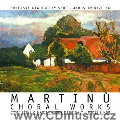 MARTINŮ B. CHORAL WORKS (FOUR MARIAN SONGS H. 235, CZECH MADRIGALS H. 278, MIKEŠ OF THE MO