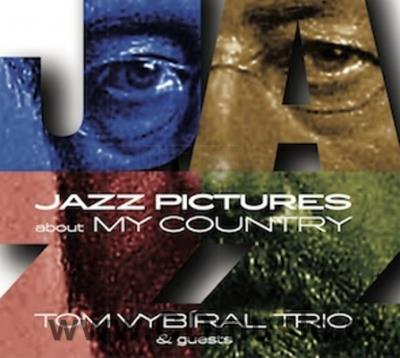 TOM VYBÍRAL TRIO - JAZZ PICTURES ABOUT MY COUNTRY / T.Vybíral, F.Krtička, O.Štajnochr