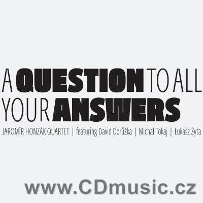 HONZÁK J. A QUESTIONS TO ALL YOUR ANSWERS / Jaromír Honzák Quartet