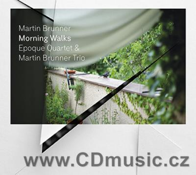MARTIN BRUNNER TRIO - MORNING WALKS / M.Brunner, R.Uhrík, T.Hobzek, Epoque Quartet (2013)