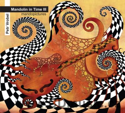 MANDOLIN IN TIME Vol.3 - MANDOPICTURES / P.Vrobel mandolin, Ma-Ma-Ma-Mandolin Quartet