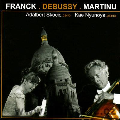 FRANCK C., DEBUSSY C. SONATAS FOR CELLO AND PIANO, MARTINŮ B. VARIATIONS / A.Skocic