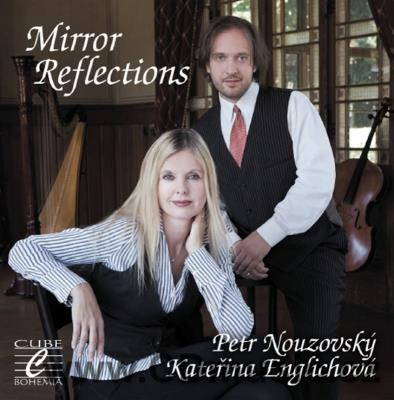 CELLO AND HARP - MIRROR REFLECTIONS - MIRROR REFLECTIONS / P.Nouzovský cello, K.Englichová
