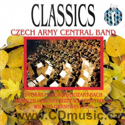 CLASSICS (DVOŘÁK, MASCAGNI, MOZART, BACH, RESPIGHI, DEBUSSY...) / Czech Army Central Band