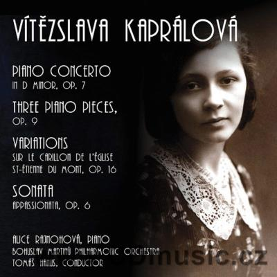 KAPRÁLOVÁ V. (1915-1940) PIANO CONCERTO Op.7, THREE PIANO PIECES Op.9, VARIATIONS Op.16, S