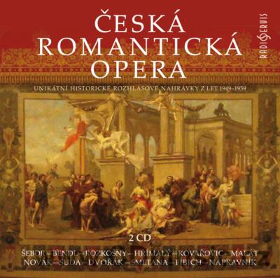 CZECH ROMANTIC OPERA - UNIQUE CZECH RADIO RECORDINGS 1949-1959 (ŠEBOŘ K., BENDL K., ROZKOŠ