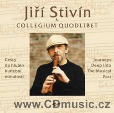 STIVÍN J. + COLLEGIUM QUODLIBET - JOURNEYS DEEP INTO THE MUSICAL PAST / J.Stivín flutes