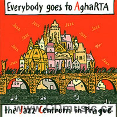 EVERYBODY GOES TO AGHARTA THE JAZZ CENTRUM IN PRAGUE / R.Pokorný, Hot Line, František Kop