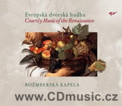 COURTLY MUSIC OF THE RENAISSANCE / EVROPSKÁ DVORSKÁ HUDBA / Rožmberk Ensemble
