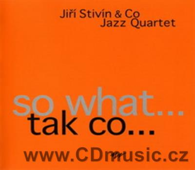 STIVÍN J. + CO JAZZ QUARTET - SO WHAT... / J.Stivín flute, clarinet, alt saxophone (2004)