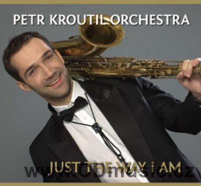 PETR KROUTIL ORCHESTRA - JUST THE WAY I AM (2013)