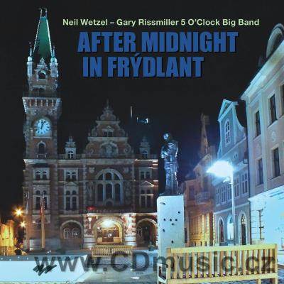 AFTER MIDNIGHT IN FRÝDLANT / N.Wetzel, G.Rissmiller, 5 O'Clocl Big Band (2016)
