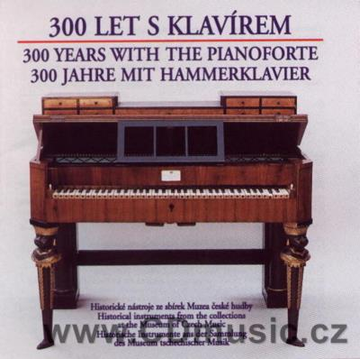 300 YEARS WITH THE PIANOFORTE (HAYDN J., TOMÁŠEK V.J.K., VOŘÍŠEK J.V.H., LISZT F., SMETANA