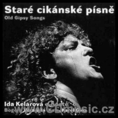 OLD GYPSY SONGS / Ida Kelarová and guests - V.Bílá, Kale, K.Giňa