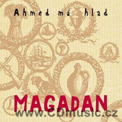 AHMED MÁ HLAD - MAGADAN (2004)