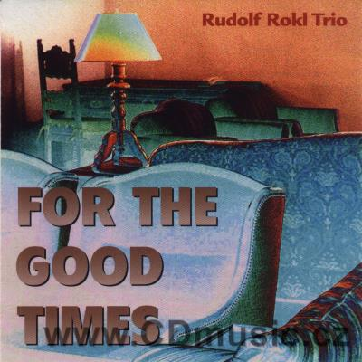 ROKL TRIO - FOR THE GOOD TIMES (PETERSON, ROKL, ELLINGTON, JOBIM, FOSTER, GILLESPIE, LEWIS
