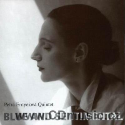 ERNYEIOVÁ P. BLUE AND SENTIMENTAL / P.Ernyeiová vocal, Petra Ernyeiová Quartet (2003)