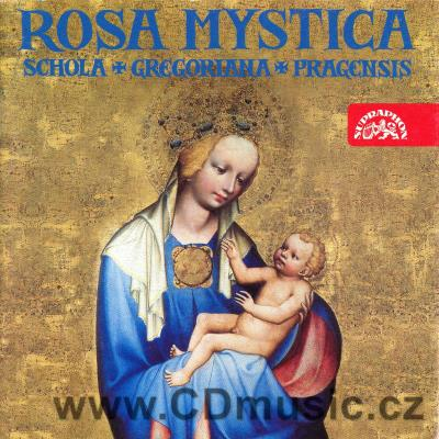 SCHOLA GREGORIANA PRAGENSIS - ROSA MYSTICA Devotion to the Virgin Mary in Medieval Bohemia