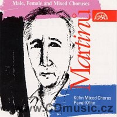 MARTINŮ B. MALE, FEMALE AND MIXED CHORUSES (BRIGAND SONGS, CZECH NURSERY RHYMES, THREE PAR