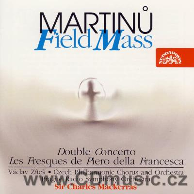 MARTINŮ B. FIELD MASS H. 279, DOUBLE CONCERTO H. 271, LES FRESQUES DEL PIERO DELLA FRANCES