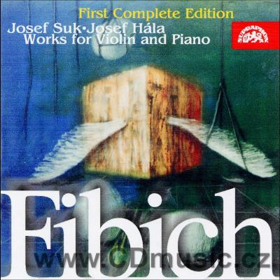 FIBICH Z. (1850-1900) COMPLETE WORKS FOR VIOLIN AND PIANO / J.Suk violin, J.Hála piano