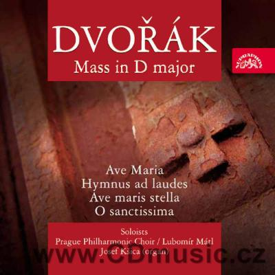 DVOŘÁK A. MASS IN D MAJ FOR SOLOISTS, MIXED CHOIR AND ORGAN Op.86, AVE MARIA, HYMNUS AD LA