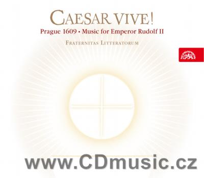CAESAR VIVE! PRAGUE 1609 - MUSIC FOR EMPEROR RUDOLF II / Fraternitas Litteratorum