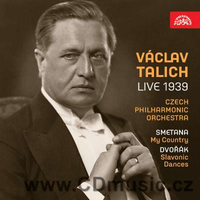 TALICH LIVE 1939 / SMETANA B. MY COUNTRY, DVOŘÁK A. SLAVONIC DANCES Op.72, NATIONAL ANTHEM