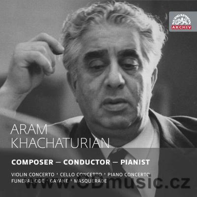 KHACHATURIAN A. COMPOSER - CONDUCTOR - PIANIST: VIOLIN & CELLO CONCERTOS, FUNERAL ODE...