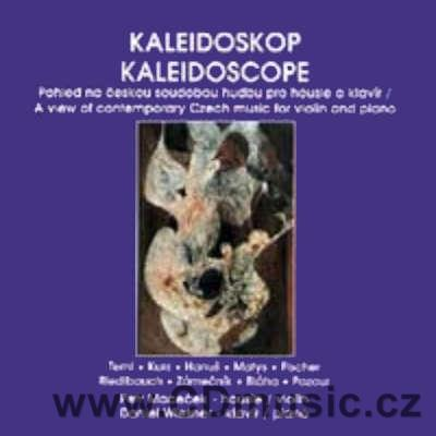KALEIDOSCOPE - A view of contemporary Czech music for violin and piano (TEML J., KURZ I.,