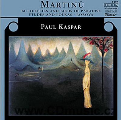MARTINŮ B. ETUDES AND POLKAS, BUTTERFLIES AND BIRDS PARADISE, BOROVÁ / P.Kaspar piano